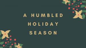A Humbled Holiday Season
