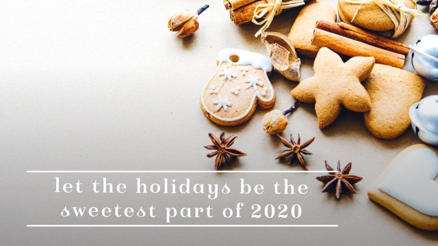 Let the Holidays Be the Sweetest Part of 2020